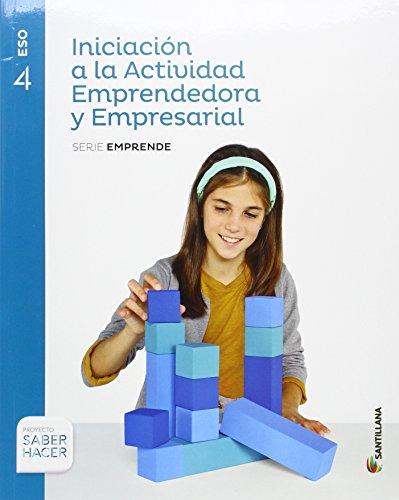 INICIACION A LA ACTIVIDAD EMPRENDEDORA Y EMPRESARIAL SERIE EMPRENDE 4 ESO SABER HACER
